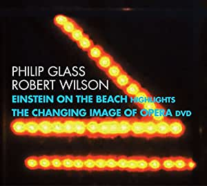 Glass / Wilson: Einstein on the Beach, Highlights / Changing Image of Opera