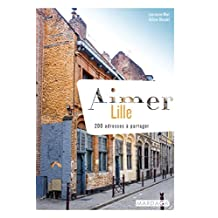 Aimer Lille: 200 adresses à partager (Aimer...) (French Edition)