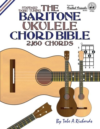 The Baritone Ukulele Chord Bible: DGBE Standard Tuning 2,160 Chords (Fretted Friends)