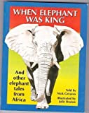 When Elephant Was King: And Other Tales from Africa