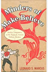 Minders of Make-Believe: Idealists, Entrepreneurs, and the Shaping of American Children's Literature Hardcover