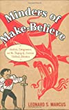 Minders of Make-Believe: Idealists, Entrepreneurs, and the Shaping of AmericanChildren's Literature