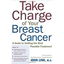 Take Charge of Your Breast Cancer: A Guide to Getting the Best Possible Treatment