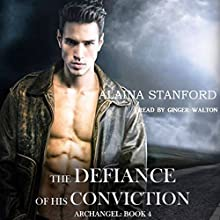 The Defiance of His Conviction: Archangel, Volume 4 Audiobook by Alaina Stanford Narrated by Ginger Walton