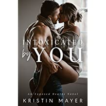 Intoxicated By You: An Exposed Hearts Novel
