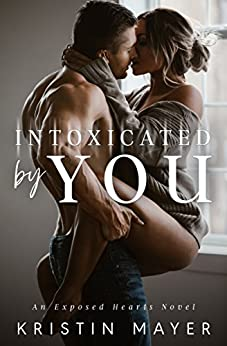 Intoxicated By You: An Exposed Hearts Novel by [Mayer, Kristin ]