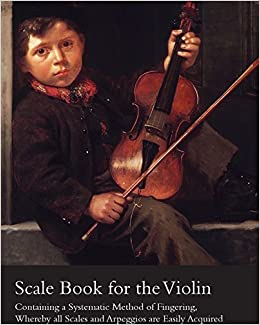 Book Scale Book for the Violin - Containing a Systematic Method of Fingering, Whereby all Scales and Arpeggios are Easily Acquired by Spencer Dyke (2012-10-31)
