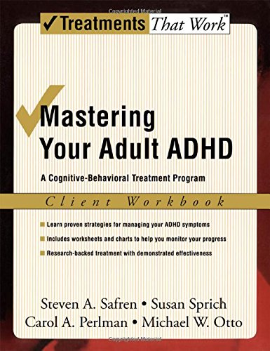 Mastering Your Adult ADHD: A Cognitive-Behavioral Treatment ...