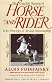 Complete Training of Horse and Rider in the Principles of Classical Horsemanship, Alois Podhajsky, 0385078722