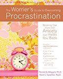 The Worrier's Guide to Overcoming Procrastination: Breaking Free from the Anxiety That Holds You Back (New Harbinger Self-Help Workbook)