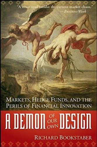 A Demon of Our Own Design: Markets, Hedge Funds, and the Perils of Financial Innovation by Wiley