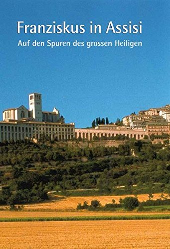 Franziskus in Assisi: Auf den Spuren des grossen Heiligen