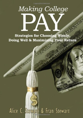 Making College Pay: Strategies for Choosing Wisely, Doing Well & Maximizing Your Return