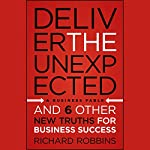 Deliver the Unexpected: and Six Other New Truths for Business Success | Richard Robbins