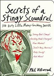 Secrets of a Stingy Scoundrel: 100 Dirty Little Money-Grubbing Secrets