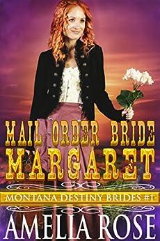 Mail Order Bride Margaret: Sweet Clean Historical Cowboy Romance (Montana Destiny Brides Book 1) by [Rose, Amelia]