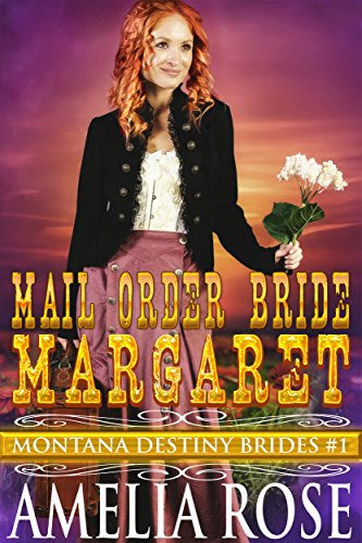 Mail Order Bride Margaret: Sweet Clean Historical Cowboy Romance (Montana Destiny Brides Book 1) ()