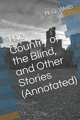 The Country of the Blind, and Other Stories (Annotated) pdf epub