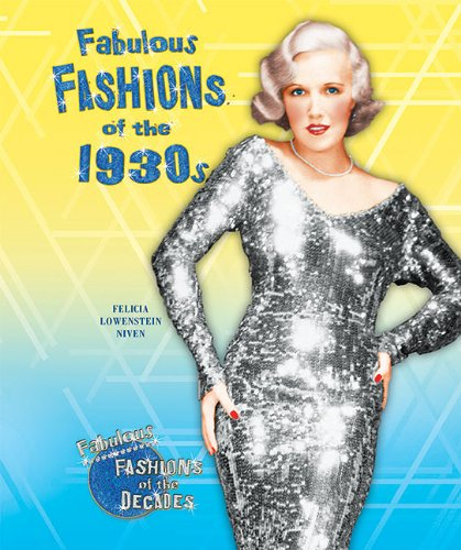 Fabulous Fashions of the 1930s (Fabulous Fashions of the Decades)