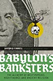 img - for Babylon's Banksters: The Alchemy of Deep Physics, High Finance and Ancient Religion book / textbook / text book