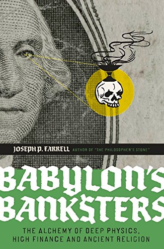Babylon's Banksters: The Alchemy of Deep Physics High Finance and Ancient Religion