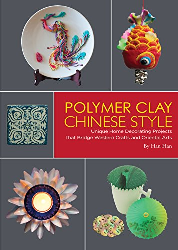 Polymer Clay Chinese Style: Unique Home Decorating Projects