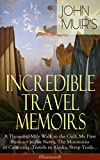 John Muir's Incredible Travel Memoirs: A Thousand-Mile Walk to the Gulf, My First Summer in the Sierra, The Mountains of California, Travels in Alaska, ... of The Yosemite and Picturesque California