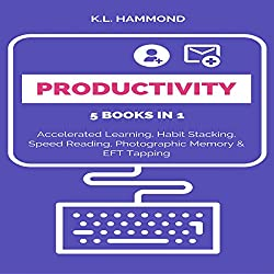 Productivity: 5 Books in 1: Accelerated Learning, Habit Stacking, Speed Reading, Photographic Memory, & EFT Tapping