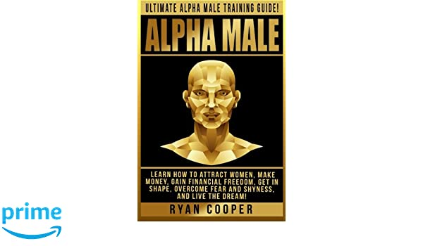 How to be the ultimate alpha male