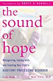 The Sound of Hope: Recognizing, Coping with, and Treating Your Child's Auditory Processing Disorder