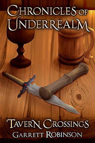 Tavern Crossings: A Chronicle of Underrealm (Chronicles of Underrealm Book 1)