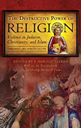 The Destructive Power of Religion: Violence in Judaism, Christianity, and Islam