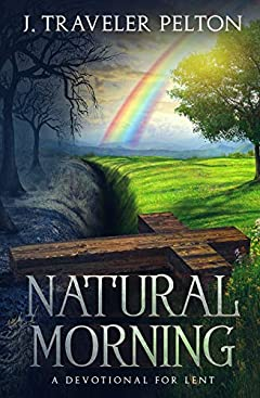 Natural Morning; A Devotional for Lent: (Or other times of spiritual emphasis)