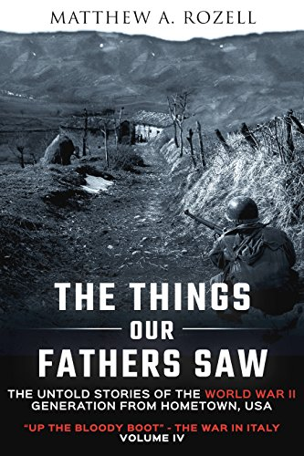 The Things Our Fathers Saw-The Untold Stories of the World War II Generation-Volume IV: Up the Bloody Boot-The War in Italy