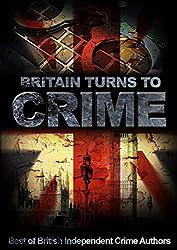 Britain Turns To Crime: Best of British Independent Crime Authors (Best of British Indies Book 2)