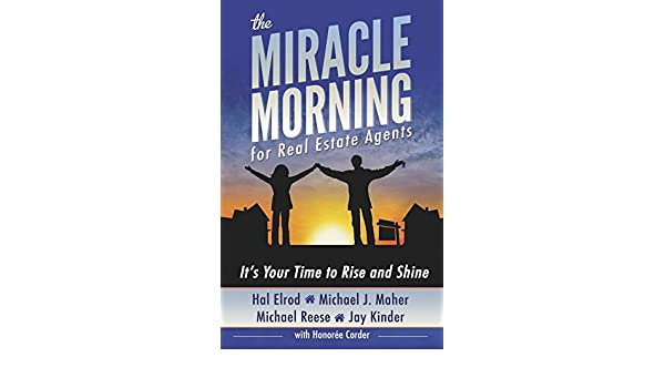 The Miracle Morning for Real Estate Agents: Its Your Time to Rise and Shine (English Edition) eBook: Hal Elrod, Michael J. Maher, Michael Reese, ...
