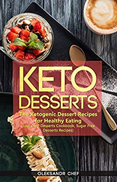 Keto Desserts: The Ketogenic Dessert Recipes for Healthy Eating (Low Carb Desserts Cookbook, Sugar Free Desserts Recipes)
