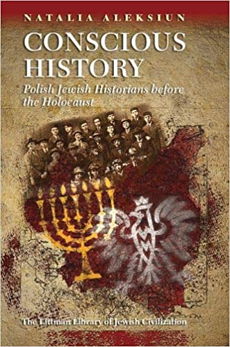 Conscious History: Polish Jewish Historians before the Holocaust: Aleksiun,  Natalia: 9781906764890: Amazon.com: Books