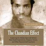 The Chandian Effect: Explaining the Modus Operandi Behind Near-Death Experiences, Religious Visions, and Other Paranormal Projections | David Christopher Lane