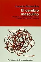 El cerebro masculino. Las claves cientificas de como piensan y actuan los hombres y los ninos (Spanish Edition)