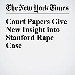 Court Papers Give New Insight into Stanford Rape Case