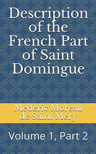 Description of the French Part of Saint Domingue: Volume 1, Part 2 (Bradford Colonial Library) (Mederic Louis Elie Moreau De Saint Mery)
