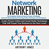 Network Marketing: The Complete Guide on How to Create a Profitable Network Marketing Business Using Online Strategies and Techniques: Learn Proven Online and Social Media Techniques That Will Propel Your Business to the Next Level