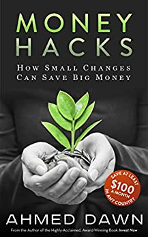 Money Hacks: How Small Changes Can Save Big Money by [Dawn, Ahmed]