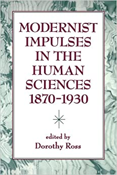 Modernist Impulses in the Human Sciences, 1870-1930