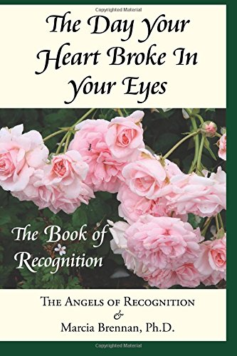 Read Online The Day Your Heart Broke In Your Eyes: The Book of Recognition PDF