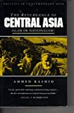 The Resurgence of Central Asia : Islam or Nationalism?, Rashid, Ahmed, 1856491315