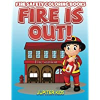 Fire Is Out!: Fire Safety Coloring Books