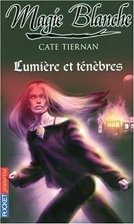 Magie blanche, Tome 5 : Lumière et ténèbres par Cate Tiernan