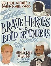 Brave Heroes and Bold Defenders: 50 True Stories of Daring Men of God